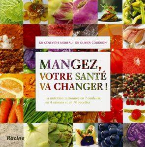 Mangez, votre vie va changer - Dr Geneviève Moreau | Dr Olivier Coudron