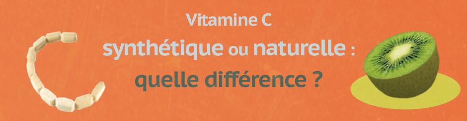 Vitamine C naturelle ou synthétique