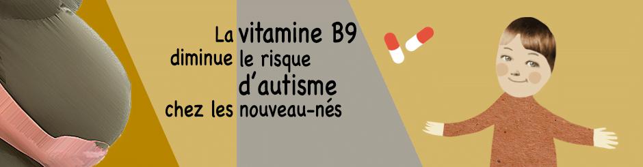 La vitamine B9 diminue le risque d'autisme